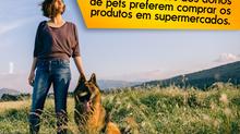 Mais de 30% dos donos de animais compram em supermercados