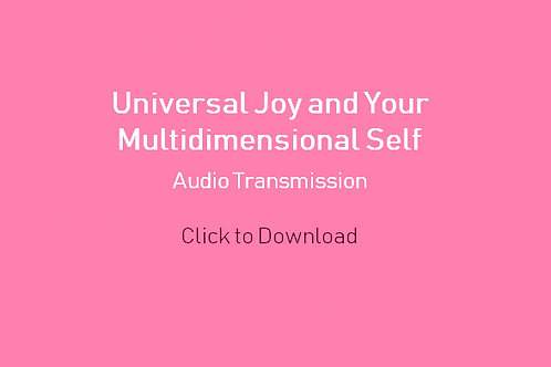 Universal Joy and Your Multidimensional Self