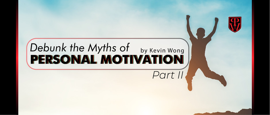 Debunk the Myths of Personal Motivation! (Part II)