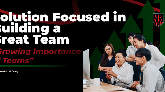 Solution Focused in Building a Great Team (Growing Importance of Teams)
