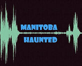 Manitoba Haunted