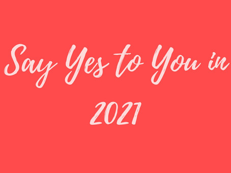 Say YES to YOU in 2021