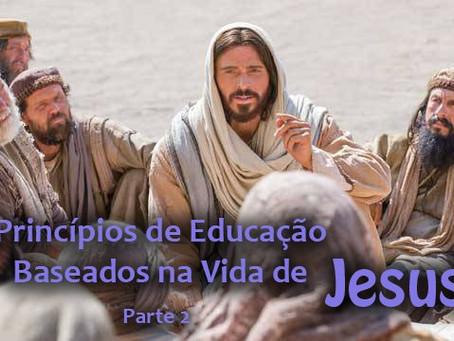 Princípios de Educação Baseados na Vida de Jesus – Parte 2