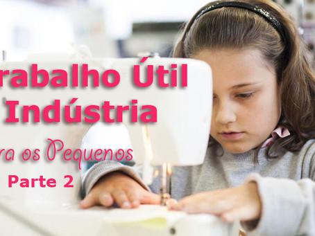 Trabalho Útil e Indústria para os Pequenos (Parte 2)