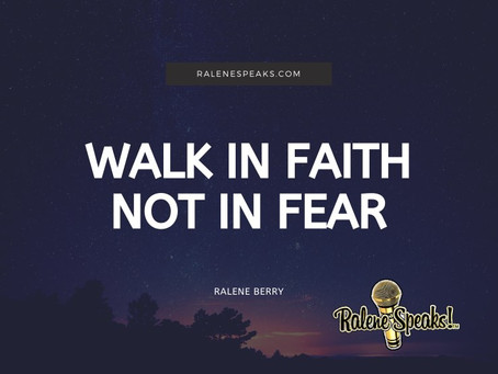 Walk in Faith not in Fear