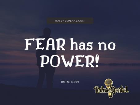 FEAR has no POWER!