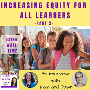Episode 38: Increasing Equity for All Learners Part 2 - Using Wait time with Pam and Dawn
