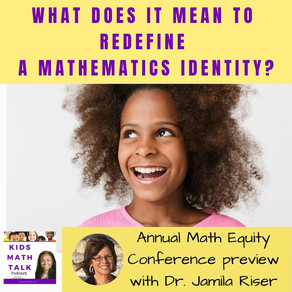 Episode 34: Redefining and Empowering Math Identities- A Preview of the Math Equity Conference