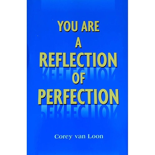 You are a reflection of perfection, by Corey van Loon