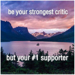 BE YOUR STRONGEST CRITIC