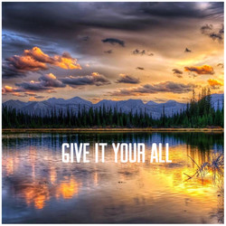 GIVE IT YOUR ALL