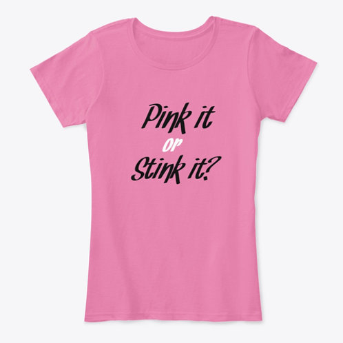 Women's Pink it or Stink it T-shirt