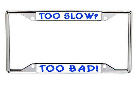 Too Slow, Too Bad Metal License Frame