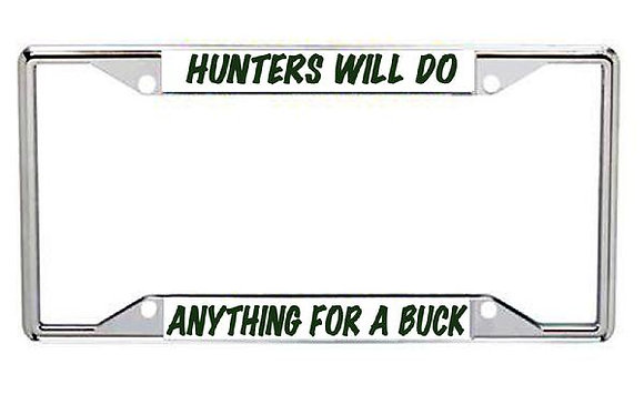 Hunters Will Do Anything For A Buck Metal License Frame