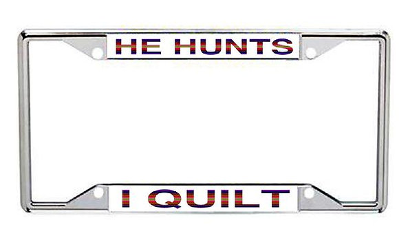 He Hunts... I Quilt Metal License Frame
