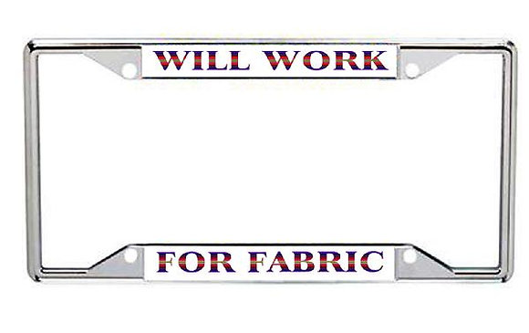 Will Work For Fabric Metal License Frame