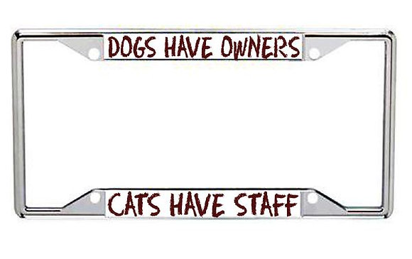 Dogs Have Owners, Cats Have Staff Metal License Frame