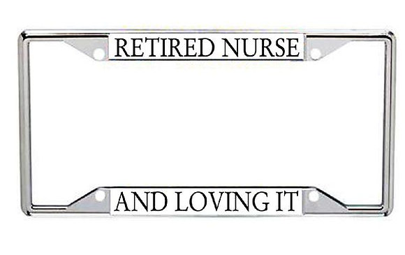 Retired Nurse And Loving It Metal License Frame
