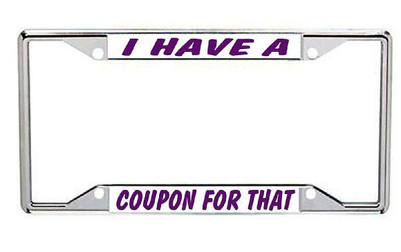 I Have A Coupon For That Metal License Frame