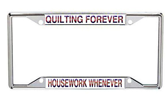 Quilting Forever, Housework Whenever License Plate Frame