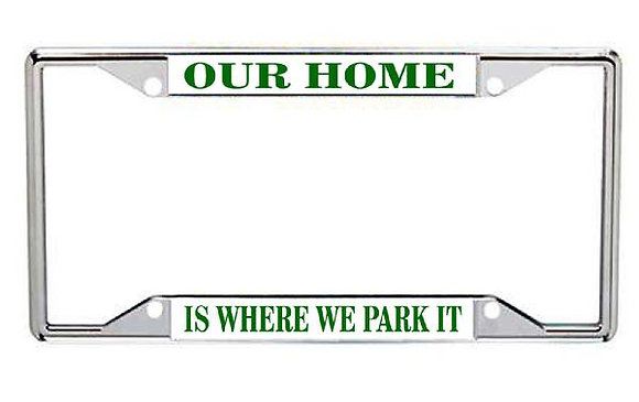 Our Home Is Where We Park It Metal License Frame