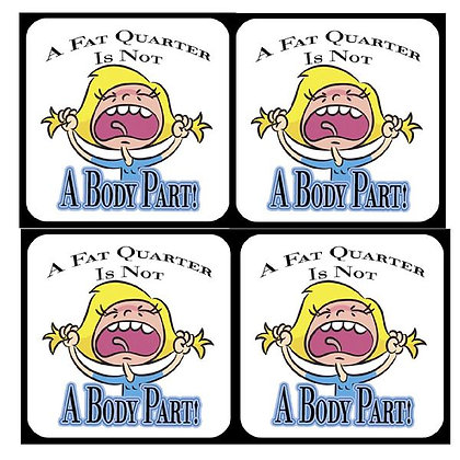 A Fat Quarter Is Not A Body Part Rubber Coaster Set of 4