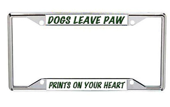 Dogs Leave Paw Prints On Your Heart Metal License Frame