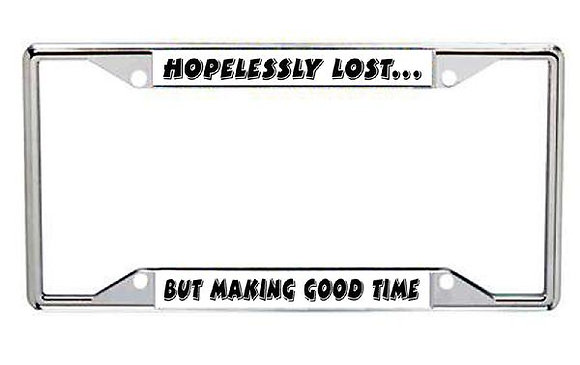 Hopelessly Lost But Making Good Time Metal License Frame