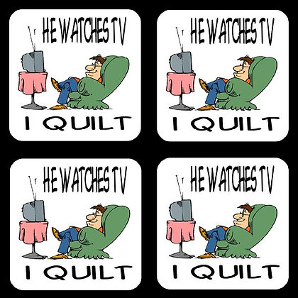 He Watches TV...I Quilt  Rubber Coaster Set of 4