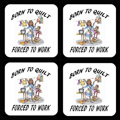 Born To Quilt...Forced To Work Rubber Coaster Set of 4