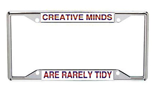Creative Minds Are Rarely Tidy Metal License Frame