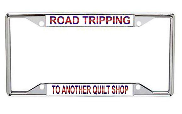 Road Tripping To Another Quilt Shop Metal License Frame