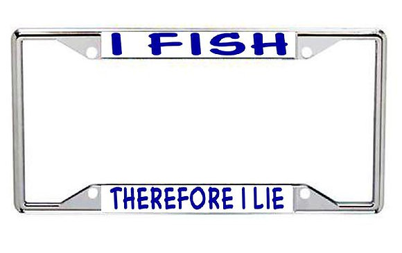 I Fish Therefore I Lie Metal License Frame