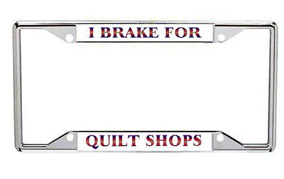 I Brake For Quilt Shops Metal License Plate Frame