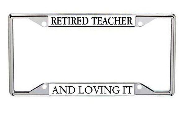 Retired Teacher And Loving It Metal License Frame