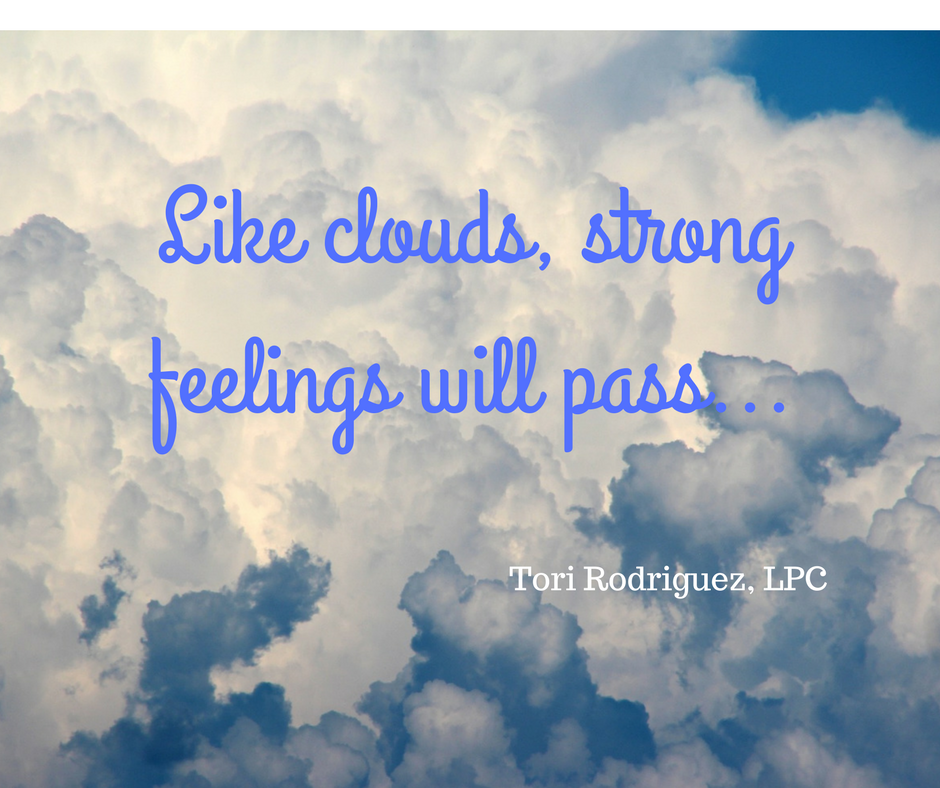 Like clouds, strong feelings will pass