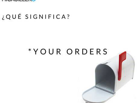 Qué significa Your Orders?