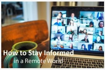 How to Stay Informed in a Remote World