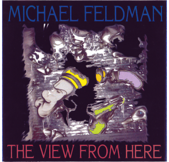 The View From Here - Michael Feldman