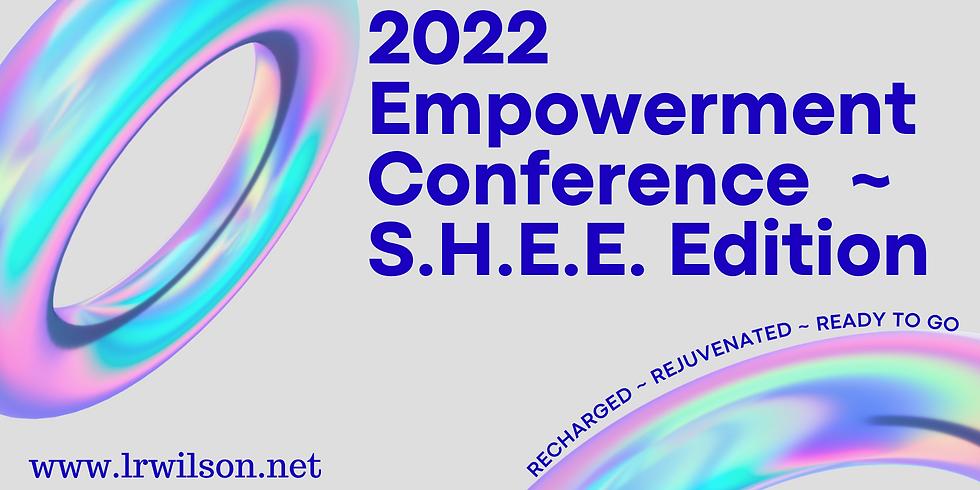 2022 Empowerment Conference ~ S.H.E.E. Edition