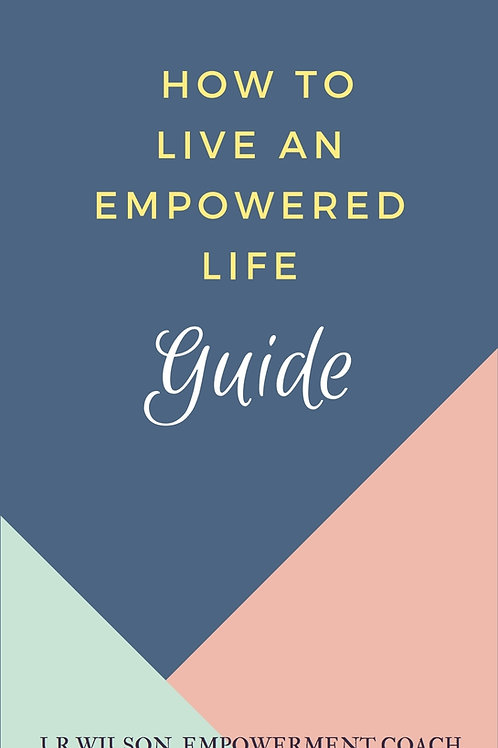How To Live An Empowered Life Guide