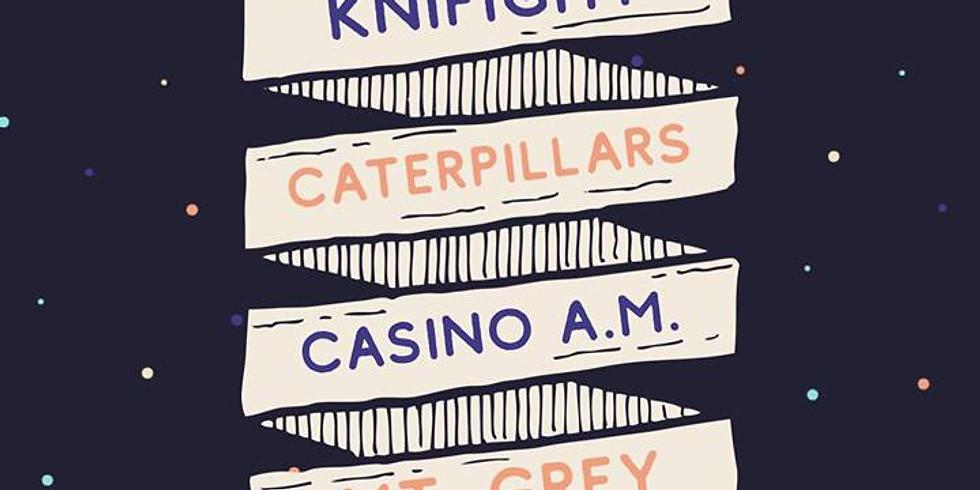 Caterpillars, Knifight, Casino AM, Mt Grey