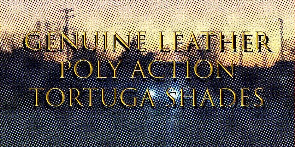Genuine Leather, Poly Action, Tortuga Shades, Sweet Pill (PA)
