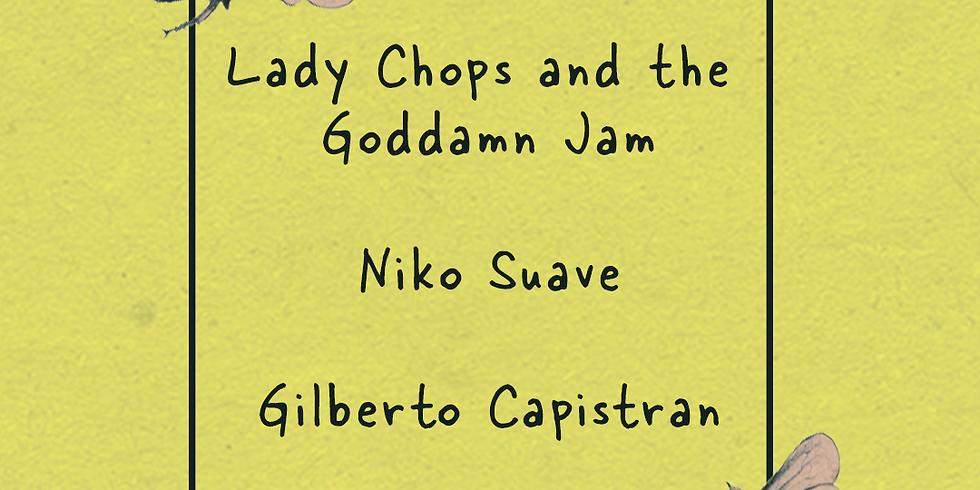 Lady Chops and the Goddamn Jam, Niko Suave, Gilberto Capistran
