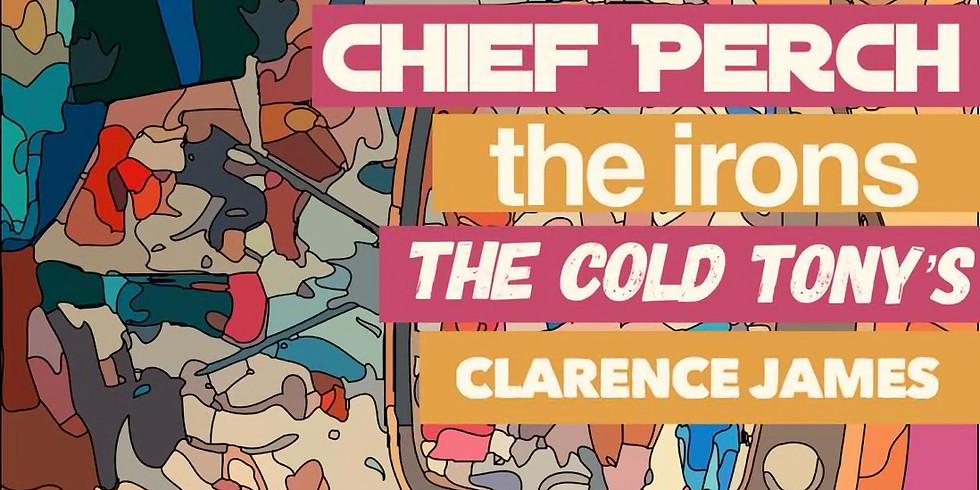 Luna Luna, The Irons, Chief Perch, The Cold Tonys, Clarence James