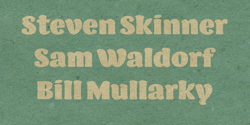 Steven Skinner, Sam Waldorf, Bill Mullarky