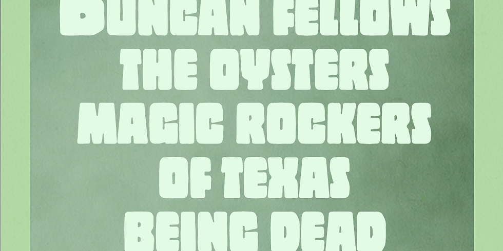 HOWDY GALS 4/20: Duncan Fellows, The Oysters, Magic Rockers of Texas, Being Dead, Hi Gene, AMA