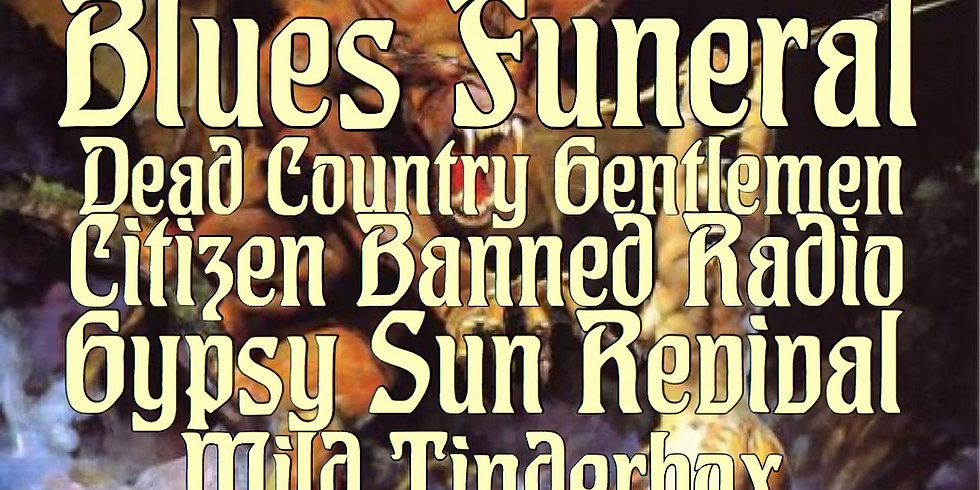 Dead Country Gentlemen, Citizen Banned Radio, Gypsy Sun Revival, Wild Tinderbox, Blues Funeral