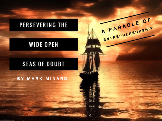 Persevering The Wide Open Seas of Doubt : A Parable of Entrepreneurship