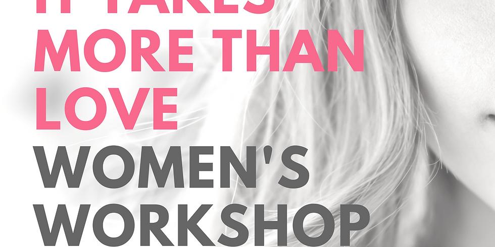 2018 It Takes More Than Love - A Women's Workshop